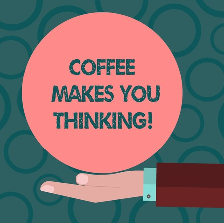 Writing note showing Coffee Makes You Thinking. Business photo showcasing A hot beverage always makes you inspired Hu analysis Hand Offering Solid Color Circle Logo Posters