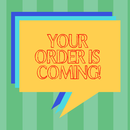 Handwriting text writing Your Order Is Coming. Concept meaning Product on the way shipping of purchase products Stack of Speech Bubble Different Color Blank Colorful Piled Text Balloon