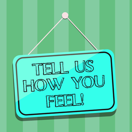 Handwriting text writing Tell Us How You Feel. Concept meaning Express your emotions and thoughts to other showing Blank Hanging Color Door Window Signage with Reflection String and Tack