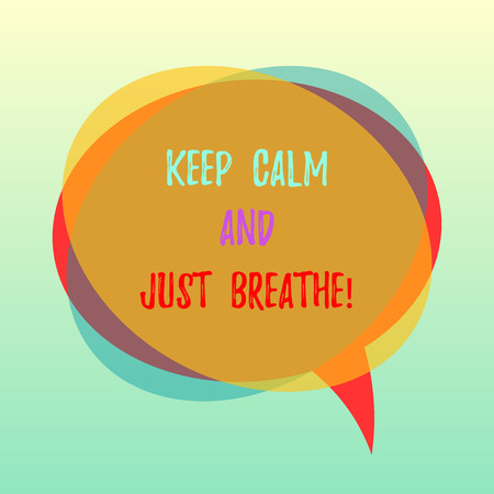 Handwriting text Keep Calm And Just Breathe. Concept meaning Take a break to overcome everyday difficulties Blank Speech Bubble photo and Stack of Transparent Circle Overlapping