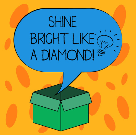 Writing note showing Shine Bright Like A Diamond. Business photo showcasing Be always cheerful brilliant glamorous Idea icon Inside Blank Halftone Speech Bubble Over an Open Carton Box