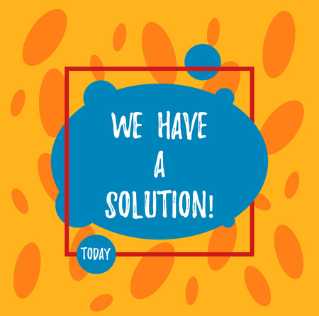 Text sign showing We Have A Solution. Conceptual photo Offering to bring you the assistance help you need Asymmetrical Blank Oval photo Abstract Shape inside a Square Outline