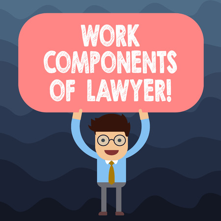 Text sign showing Work Components Of Lawyer. Conceptual photo Lawyers laws documents decisions agreements Man Standing Holding Above his Head Blank Rectangular Colored Board