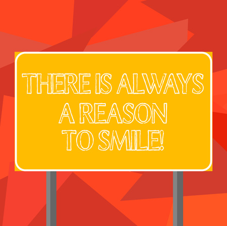 Word writing text There Is Always A Reason To Smile. Business concept for Positive thinking good attitude energy Blank Rectangular Outdoor Color Signpost photo with Two leg and Outline