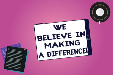 Handwriting text We Believe In Making A Difference. Concept meaning selfconfidence that can be unique Tablet Empty Screen Cup Saucer and Filler Sheets on Blank Color Background