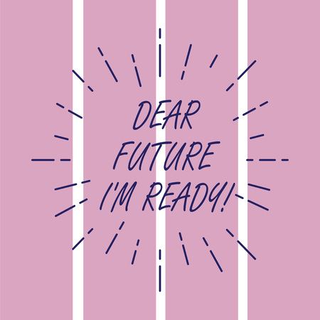 Writing note showing Dear Future I M Ready. Business photo showcasing Be prepared for next events and success Be motivated Thin Beam Lines Spreading out Sunburst Radiates on Squares