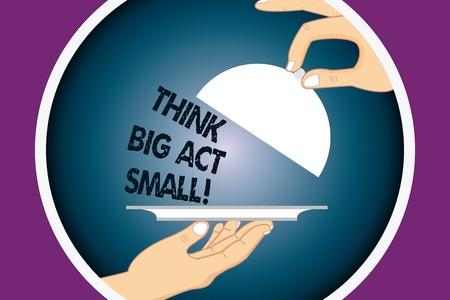 Conceptual hand writing showing Think Big Act Small. Business photo text Make little steps to slowly reach your biggest goals Hu analysis Hands Serving Tray Platter and Lifting the Lid Banque d'images - 113768607