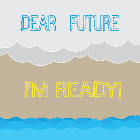 Handwriting text writing Dear Future I M Ready. Concept meaning Be prepared for next events and success Be motivated Halftone Wave and Fluffy Heavy Cloud Seascape Scenic with Blank Text Space