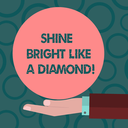 Writing note showing Shine Bright Like A Diamond. Business photo showcasing Be always cheerful brilliant glamorous Hu analysis Hand Offering Solid Color Circle Logo Posters