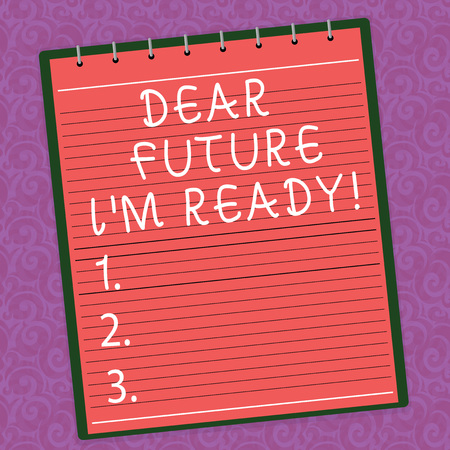 Word writing text Dear Future I M Ready. Business concept for Be prepared for next events and success Be motivated Lined Spiral Top Color Notepad photo on Watermark Printed Background