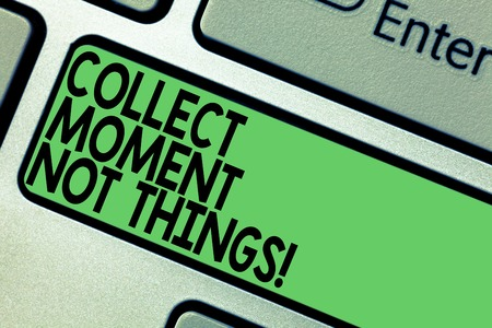 Text sign showing Collect Moment Not Things. Conceptual photo Keep in mind your best moments is valuable Keyboard key Intention to create computer message pressing keypad idea