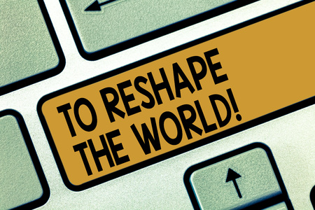 Handwriting text writing To Reshape The World. Concept meaning Give the earth new perspectives opportunities Keyboard key Intention to create computer message pressing keypad idea