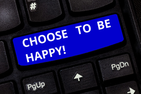 Text sign showing Choose To Be Happy. Conceptual photo Decide being in a good mood smiley cheerful glad enjoy Keyboard key Intention to create computer message pressing keypad idea