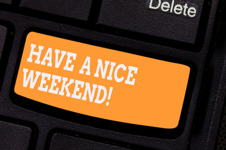 Word writing text Have A Nice Weekend. Business concept for Wish you get good resting days enjoy free time Keyboard key Intention to create computer message pressing keypad idea