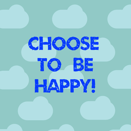 Word writing text Choose To Be Happy. Business concept for Decide being in a good mood smiley cheerful glad enjoy Blue Sky Clouds Floating Repeat Blank Space for Poster Presentation Cards
