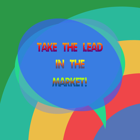 Text sign showing Take The Lead In The Market. Conceptual photo Be the most important brand among others Blank Speech Bubble photo and Stack of Transparent Circle Overlapping