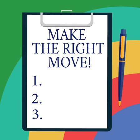 Conceptual hand writing showing Make The Right Move. Business photo showcasing Take correct decisions and actions to obtain success Sheet of Bond Paper on Clipboard with Ballpoint Text Space