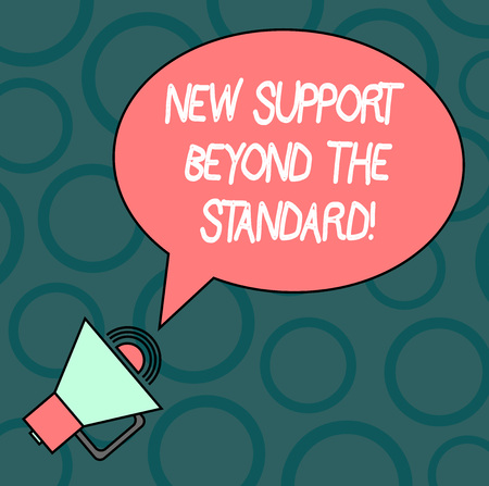 Text sign showing New Support Beyond The Standard. Conceptual photo Excellent assistance useful service Blank Oval Outlined Speech Bubble Text Balloon Megaphone with Sound icon