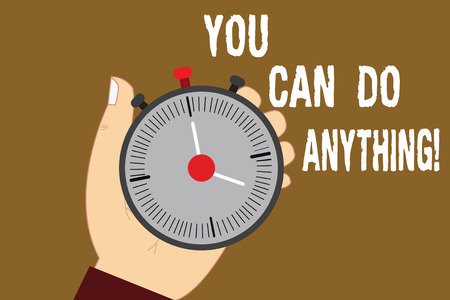 Conceptual hand writing showing You Can Do Anything. Business photo text Motivation for doing something Believe in yourself Hu analysis Hand Holding Stop Watch Timer with Start Stop Button