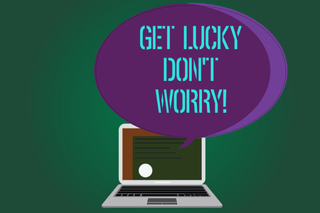 Word writing text Get Lucky Don T Worry. Business concept for Stop worrying and have a good fortune luck success Certificate Layout on Laptop Screen and Blank Halftone Color Speech Bubble