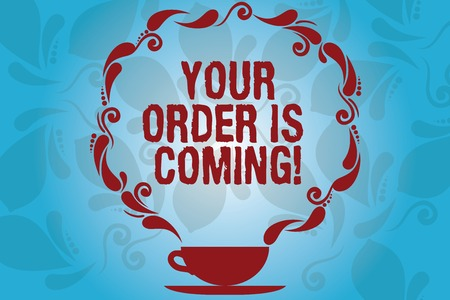 Writing note showing Your Order Is Coming. Business photo showcasing Product on the way shipping of purchase products Cup and Saucer with Paisley Design on Blank Watermarked Space