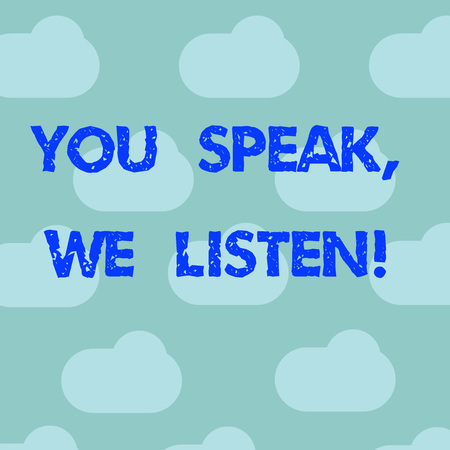 Word writing text You Speak We Listen. Business concept for Communicate to us your feelings and information Blue Sky Clouds Floating Repeat Blank Space for Poster Presentation Cards Stock Photo