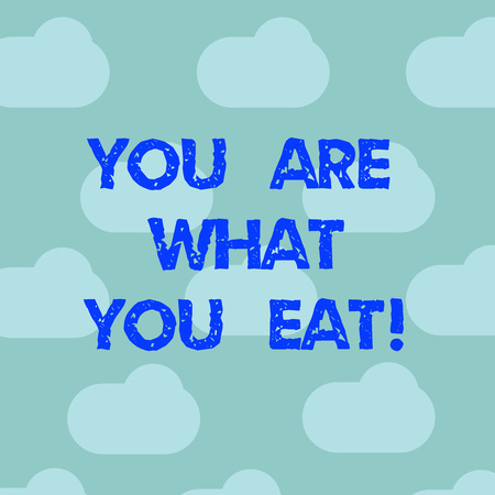 Word writing text You Are What You Eat. Business concept for Have a healthy lifestyle take care of your foods Blue Sky Clouds Floating Repeat Blank Space for Poster Presentation Cards