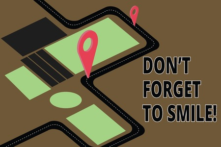 Text sign showing Don T Forget To Smile. Conceptual photo Be always cheerful smiley spread and show happiness Road Map Navigation Marker 3D Locator Pin for Direction Route Advisory
