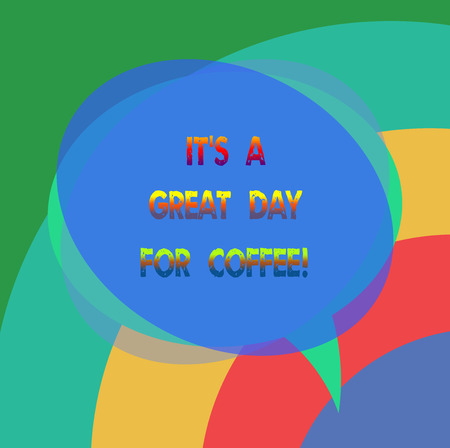 Text sign showing It S Is A Great Day For Coffee. Conceptual photo Good moment to share and have a hot beverage Blank Speech Bubble photo and Stack of Transparent Circle Overlapping Banque d'images