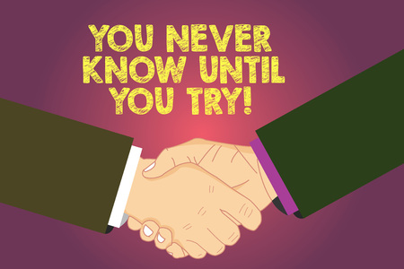 Word writing text You Never Know Until You Try. Business concept for Trying is the best way to discover things Hu analysis Shaking Hands on Agreement Greeting Gesture Sign of Respect photo