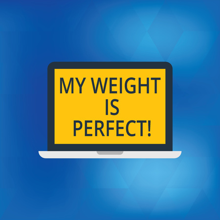Writing note showing My Weight Is Perfect. Business photo showcasing Being in great shape stay fit Healthy lifestyle Laptop Monitor Personal Computer Tablet Screen Text Space