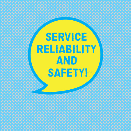 Text sign showing Service Reliability And Safety. Conceptual photo Warranty assurance Security support Blank Speech Bubble Sticker with Border Empty Text Balloon Dialogue Box