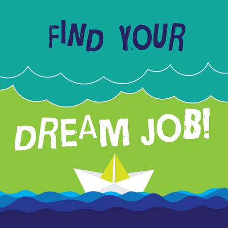 Text sign showing Find Your Dream Job. Conceptual photo Seeking for work position in company career success Wave Heavy Clouds and Paper Boat Seascape Scene photo Blank Copy Space