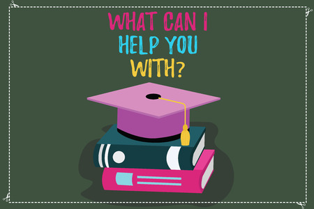 Conceptual hand writing showing What Can I Help You Withquestion. Business photo text Offering support assistance guidance Color Graduation Hat with Tassel 3D Academic cap on Books