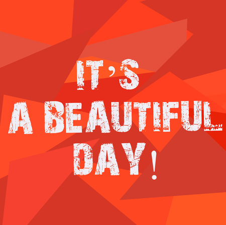Text sign showing It S A Beautiful Day. Conceptual photo Happiness enjoying the moment motivation inspiration Uneven Shape Multi Tone Mosaic Blank Copy Space for Poster Wallpaper Ads