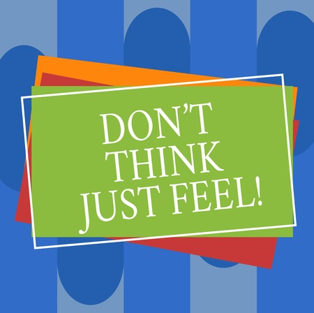 Conceptual hand writing showing Don T Think Just Feel. Business photo text Do not be upset or concerned be motivated inspired Pile of Rectangular Outlined Different Color Construction Paper