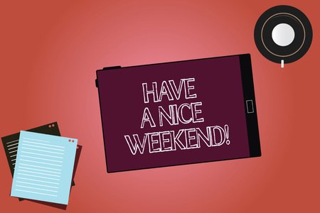 Text sign showing Have A Nice Weekend. Conceptual photo Wish you get good resting days enjoy free time Tablet Empty Screen Cup Saucer and Filler Sheets on Blank Color Background