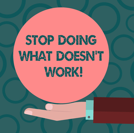 Writing note showing Stop Doing What Doesn T Work. Business photo showcasing Make changes to make things successfully happen Hu analysis Hand Offering Solid Color Circle   Posters
