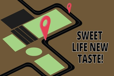 Text sign showing Sweet Life New Taste. Conceptual photo Lovely lifestyle trying different flavors Motivation Road Map Navigation Marker 3D Locator Pin for Direction Route Advisory