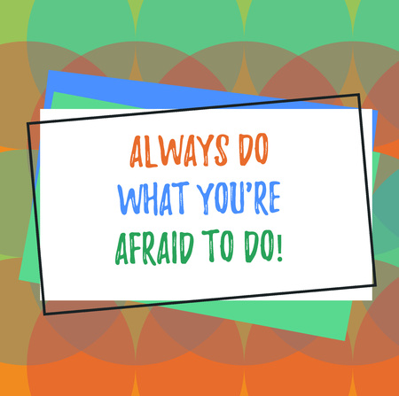 Text sign showing Always Do What You Re Afraid To Do. Conceptual photo Overcome your fear Challenge motivation Pile of Blank Rectangular Outlined Different Color Construction Paper