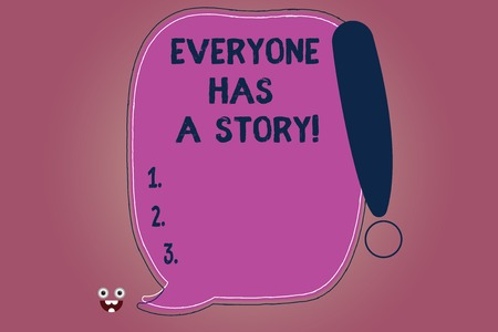 Conceptual hand writing showing Everyone Has A Story. Business photo text Background storytelling telling your memories tales Blank Color Speech Bubble Outlined with Exclamation Point