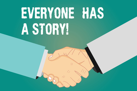 Word writing text Everyone Has A Story. Business concept for Background storytelling telling your memories tales Hu analysis Shaking Hands on Agreement Greeting Gesture Sign of Respect photo