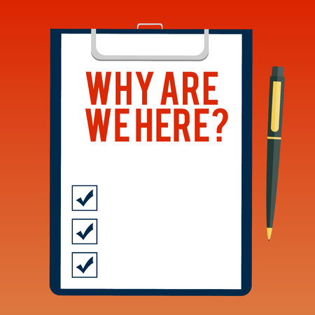 Handwriting text writing Why Are We Herequestion. Concept meaning Reasons to be somewhere explanation purpose Blank Sheet of Bond Paper on Clipboard with Click Ballpoint Pen Text Space