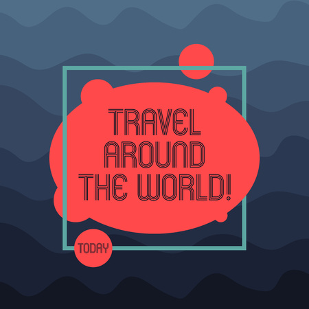 Text sign showing Travel Around The World. Conceptual photo Traveling abroad know new places tourism trip Asymmetrical Blank Oval photo Abstract Shape inside a Square Outline