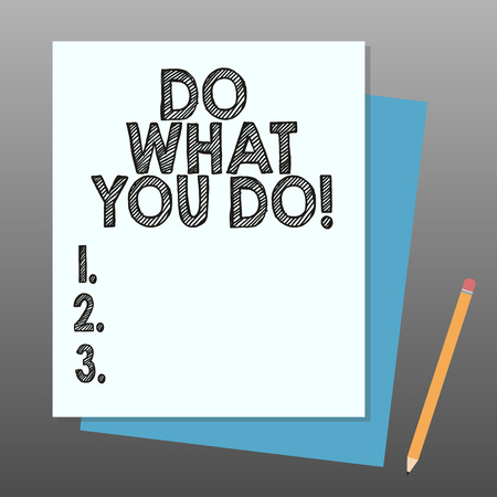 Conceptual hand writing showing Do What You Do. Business photo showcasing Make things you are good at strive for excellence success Stack of Different Pastel Color Construct Bond Paper Pencil Stock fotó