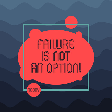 Text sign showing Failure Is Not An Option. Conceptual photo Do not allow fail mistakes forbidden only success Asymmetrical Blank Oval photo Abstract Shape inside a Square Outline