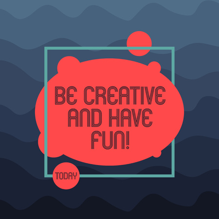 Text sign showing Be Creative And Have Fun. Conceptual photo Happy creating new things enjoying thinking Asymmetrical Blank Oval photo Abstract Shape inside a Square Outline