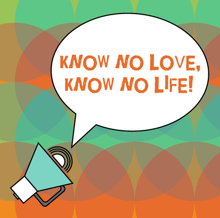 Conceptual hand writing showing Know No Love Know No Life. Business photo text Lovely inspiration motivation excellent experience Oval Outlined Speech Bubble Text Balloon Megaphone with Sound icon