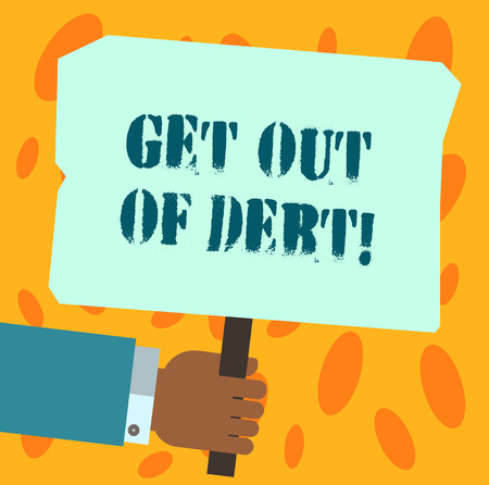 Text sign showing Get Out Of Debt. Conceptual photo No prospect of being paid any more and free from debt Hu analysis Hand Holding Blank Colored Placard with Stick photo Text Space