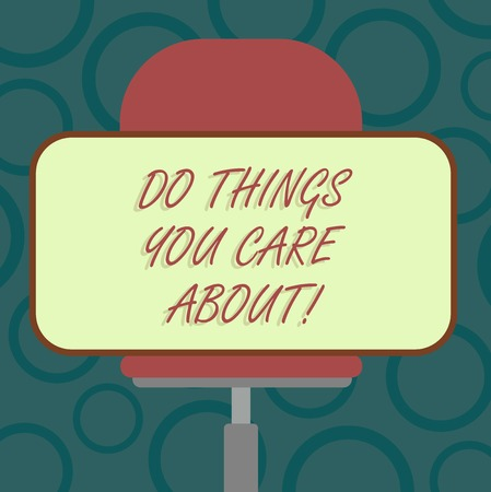 Writing note showing Do Things You Care About. Business photo showcasing Make actions oriented to your desires Motivation Blank Rectangular Shape Sticker Sitting Horizontally on a Swivel Chair